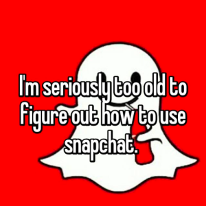Too old for Snapchat